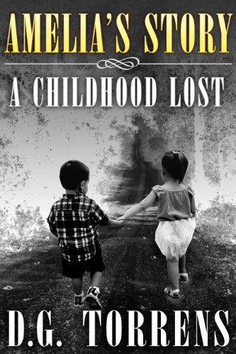 Amelia's Story: A Childhood Lost (Amelia series Book 1) by D.G Torrens