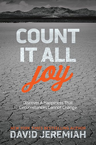 Count It All Joy: Discover a Happiness That Circumstances Cannot Change by David Jeremiah