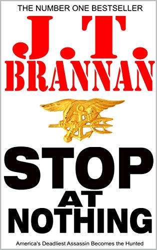 STOP AT NOTHING: America's Deadliest Assassin Becomes the Hunted (Mark Cole Book 1) by J.T. Brannan