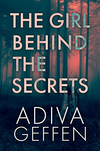 The Girl Behind the Secrets: A Crime Thriller by Adiva Geffen
