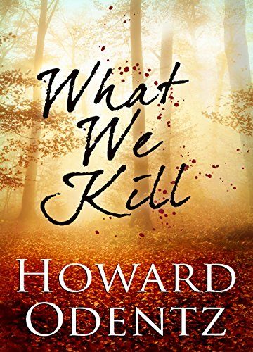 What We Kill by Howard Odentz