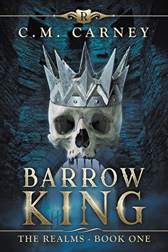 Barrow King: The Realms Book One (An Epic LitRPG Adventure) by C.M. Carney