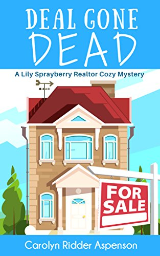 Deal Gone Dead A Lily Sprayberry Realtor Cozy Mystery by Carolyn Ridder Aspenson