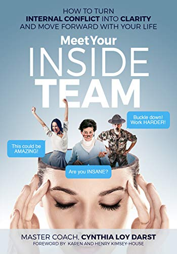 Meet Your Inside Team: How to Turn Internal Conflict into Clarity and Move Forward with Your Life by Master Coach Cynthia Loy Darst