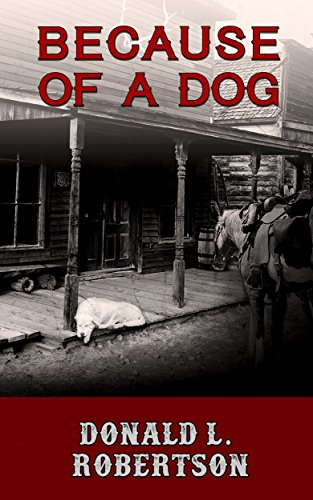 Because of a Dog: A Western Novella by Donald L. Robertson