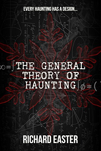 The General Theory Of Haunting by Richard Easter