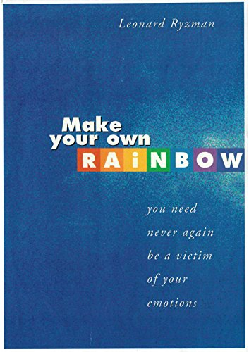 Make Your Own Rainbow: You need never again be a victim of your emotions by Leonard Ryzman
