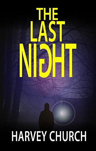 The Last Night: A Fast-Paced Crime Thriller Suspense Novel by Harvey Church
