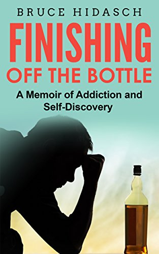 Finishing Off the Bottle: A Memoir of Addiction and Self-Discovery by Bruce Hidasch