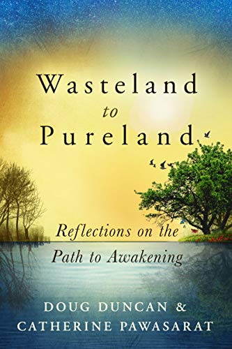Wasteland to Pureland: Reflections on the Path to Awakening by Doug Duncan