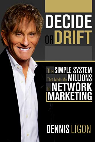Decide or Drift: The Simple System that Made Me Millions in Network Marketing by Dennis Ligon