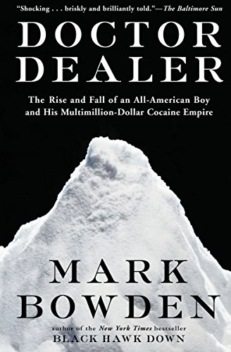 Doctor Dealer: The Rise and Fall of an All-American Boy and His Multimillion-Dollar Cocaine Empire by Mark Bowden