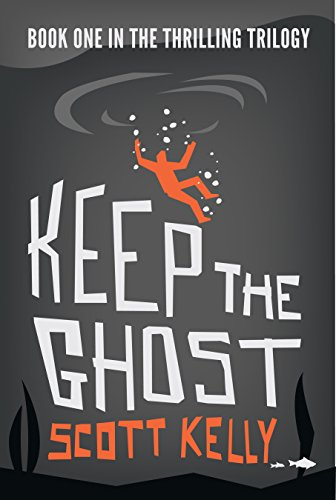 Keep the Ghost (the Keep the Ghost Trilogy Book 1) by Scott Kelly