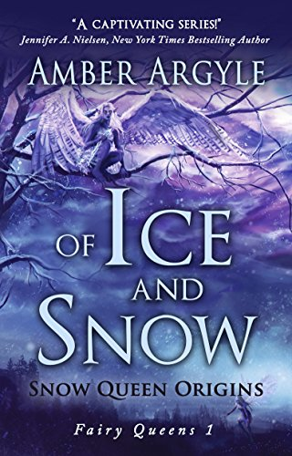 Of Ice and Snow: Snow Queen Origins by Amber Argyle