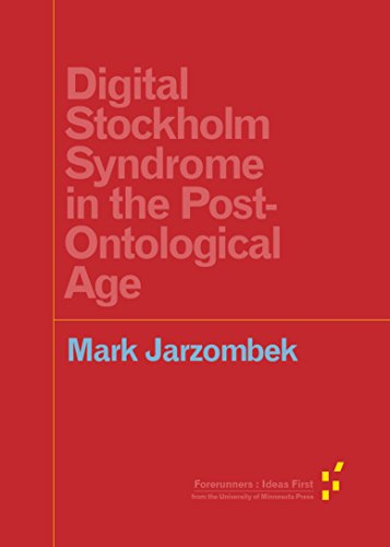 Digital Stockholm Syndrome in the Post-Ontological Age by Mark Jarzombek