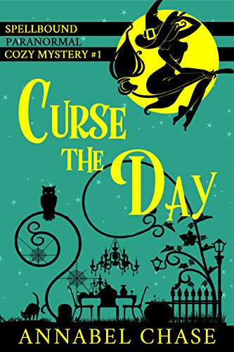 Curse the Day (Spellbound Paranormal Cozy Mystery Book 1) by Annabel Chase