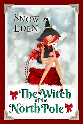 The Witch of the North Pole (Cinnamon Mercy Claus Book 1) by Snow Eden