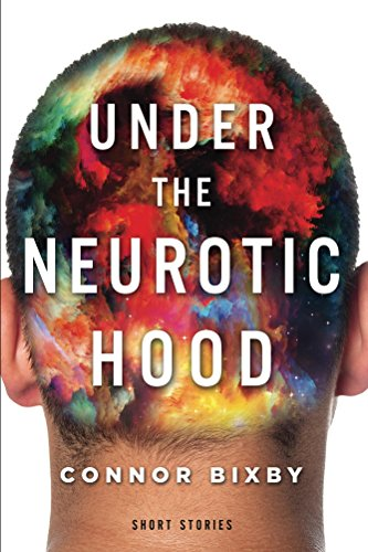 Under the Neurotic Hood by Connor Bixby