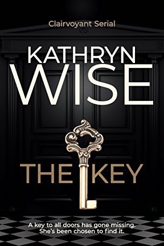 The Key (Clairvoyant Serial Book 1) by Kathryn Wise