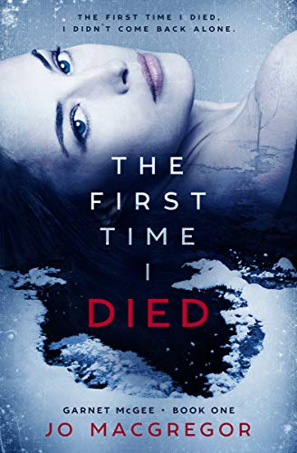 The First Time I Died (Garnet McGee Book 1) by Jo Macgregor