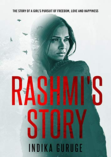 Rashmi's Story: The Story of a Girl's Pursuit of Freedom, Love and Happiness by Indika Guruge