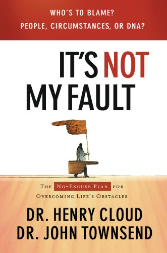 It's Not My Fault: The No-Excuse Plan for Overcoming Life's Obstacles by Henry Cloud
