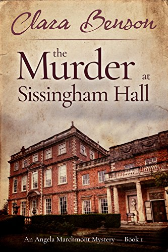 The Murder at Sissingham Hall (An Angela Marchmont Mystery Book 1) by Clara Benson