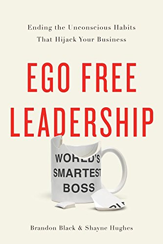 Ego Free Leadership: Ending the Unconscious Habits that Hijack Your Business by Brandon Black