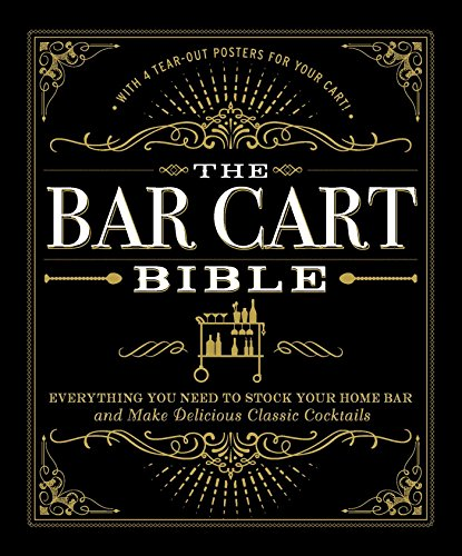 The Bar Cart Bible: Everything You Need to Stock Your Home Bar and Make Delicious Classic Cocktails by Adams Media