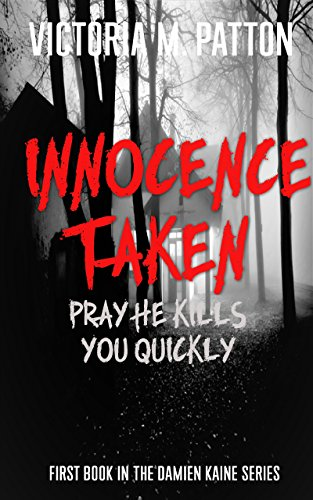 Innocence Taken - Pray He Kills You Quickly by Victoria M. Patton