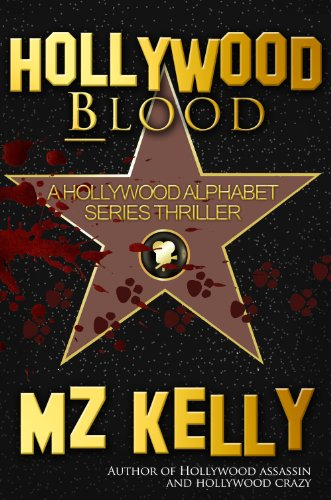 Hollywood Blood: A Hollywood Alphabet Series Thriller by M.Z. Kelly
