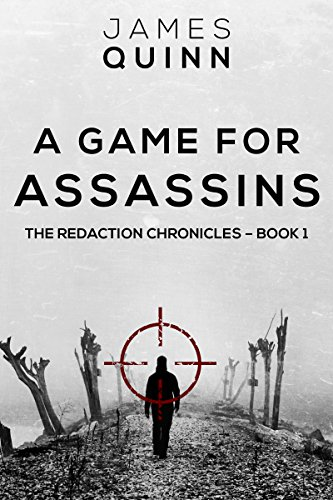 A Game for Assassins (The Redaction Chronicles Book 1) by James Quinn