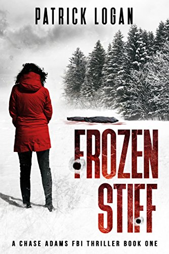 Frozen Stiff (A Chase Adams FBI Thriller Book 1) by Patrick Logan