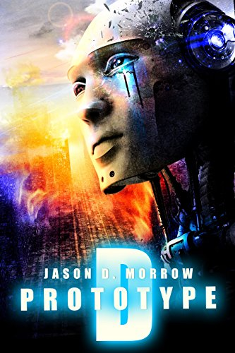 Prototype D (Prototype D Series Book 1) by Jason D. Morrow