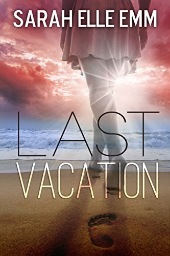 Last Vacation by Sarah Elle Emm