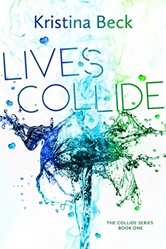 Lives Collide: Collide Series Book 1 by Kristina Beck