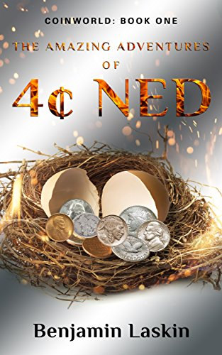 The Amazing Adventures of 4¢ Ned - Coinworld: Book 1 by Benjamin Laskin
