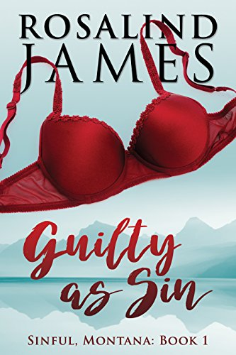 Guilty as Sin (Sinful, Idaho - Book 1) by Rosalind James