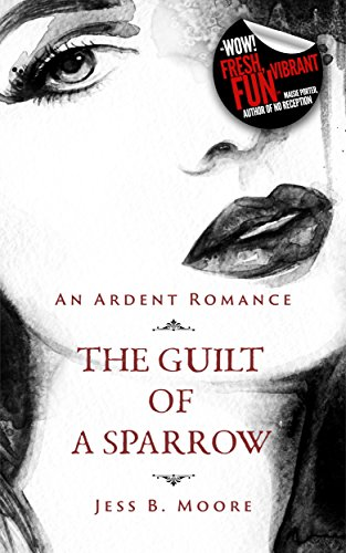 The Guilt of a Sparrow by Jess B. Moore