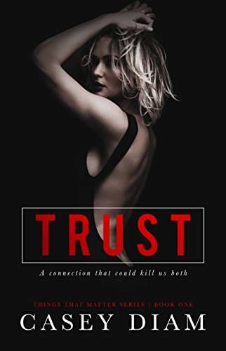 Trust (Things That Matter Book 1) by Casey Diam