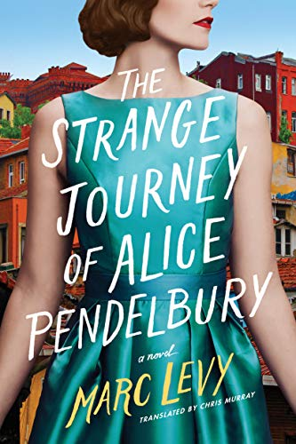 The Strange Journey of Alice Pendelbury by Marc Levy