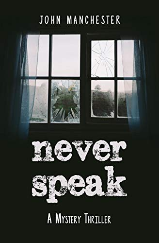 Never Speak: A Mystery Thriller (The Murderous Arts Series) by John Manchester