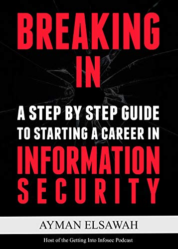 Breaking IN: A Step-by-Step Guide to Starting a Career in Information Security by Ayman Elsawah