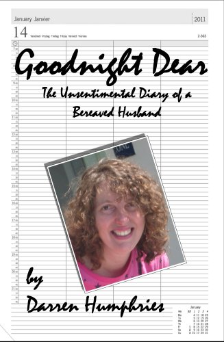 Goodnight Dear: The Unsentimental Diary Of A Bereaved Husband by Darren Humphries