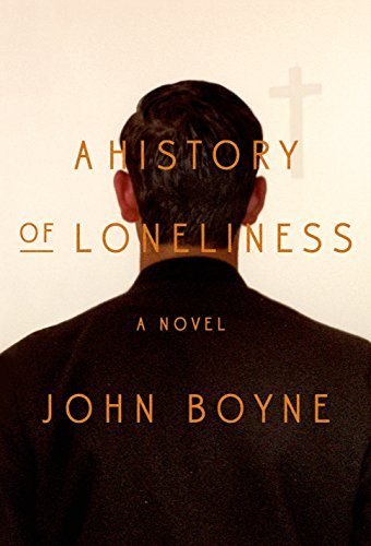 A History of Loneliness: A Novel  by John Boyne