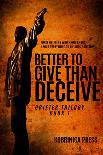 Better To Give Than Deceive: Grifter Trilogy by Kobrinica Press