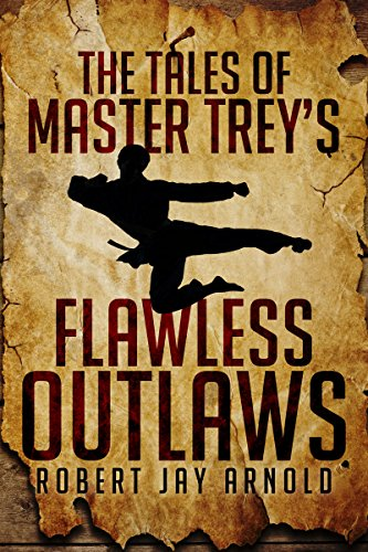 The Tales of Master Trey's Flawless Outlaws  by Robert Jay Arnold