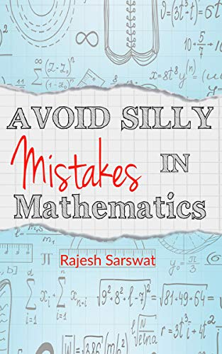 Avoid Silly Mistakes in Mathematics  by Rajesh Sarswat