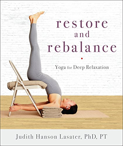 Restore and Rebalance: Yoga for Deep Relaxation  by Judith Hanson Lasater