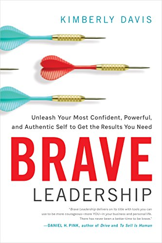 Brave Leadership: Unleash Your Most Confident, Powerful, and Authentic Self to Get the Results You Need  by Kimberly Davis